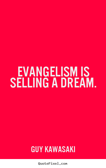Create graphic pictures sayings about inspirational - Evangelism is selling a dream.