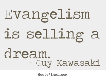 Inspirational quote - Evangelism is selling a dream.