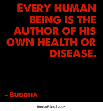 Quotes about inspirational - Every human being is the author of his own health..