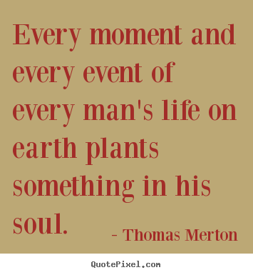 Thomas Merton picture quotes - Every moment and every event of every man's life.. - Inspirational quotes