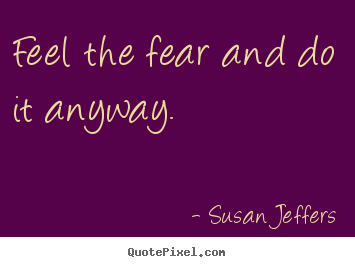Susan Jeffers picture quotes - Feel the fear and do it anyway. - Inspirational quotes