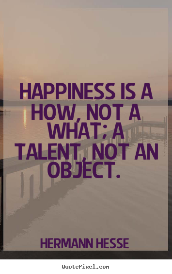 Create graphic picture quotes about inspirational - Happiness is a how, not a what; a talent, not an object.
