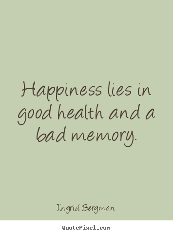 happiness lies in good health Health and happiness, the bottom line reassessing our priorities can have a major impact on the way we live our lives, and doing so certainly bodes well for a happy healthy future we need to look at what we can do to take our lives up a notch so-to-speak.