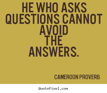Inspirational quotes - He who asks questions cannot avoid the answers.
