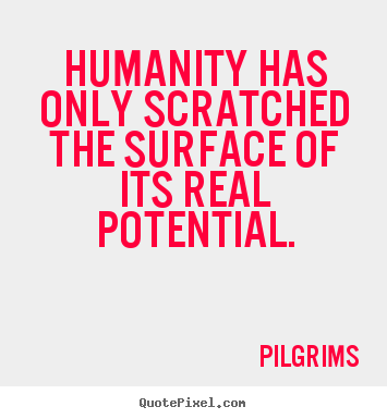 Inspirational quote - Humanity has only scratched the surface of its real potential.