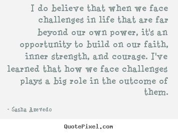 Make picture quotes about inspirational - I do believe that when we face challenges in life that..