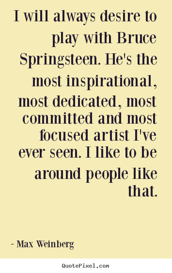 Inspirational quote - I will always desire to play with bruce springsteen...