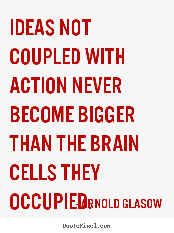 Create graphic photo quotes about inspirational - Ideas not coupled with action never become..