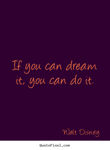 Inspirational quotes - If you can dream it, you can do it.