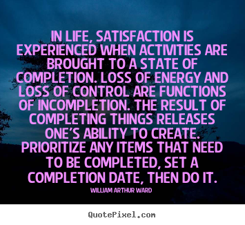 Inspirational quotes - In life, satisfaction is experienced when activities..