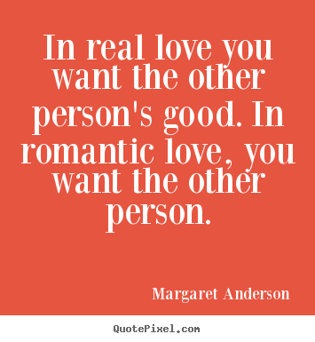 In real love you want the other person's good... Margaret Anderson best inspirational quotes