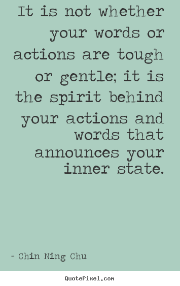 Make picture sayings about inspirational - It is not whether your words or actions are tough or gentle;..