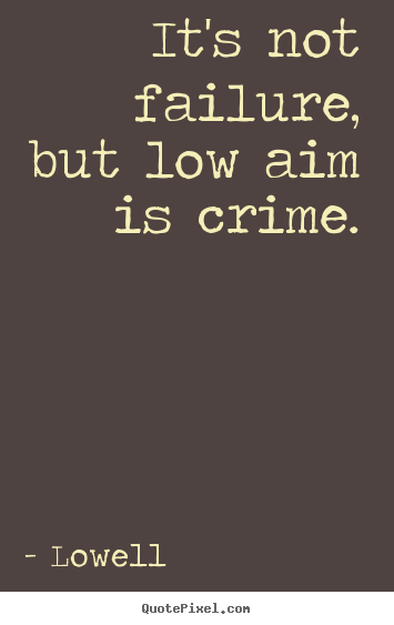not failure but low aim is crime