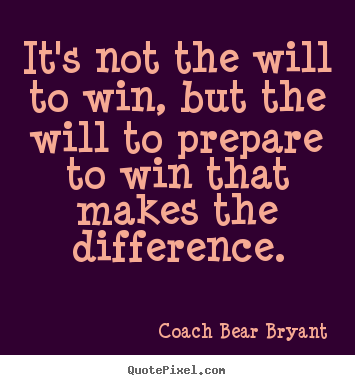 Quotes about inspirational - It's not the will to win, but the will to prepare to..
