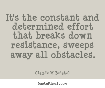 Inspirational quotes - It's the constant and determined effort..