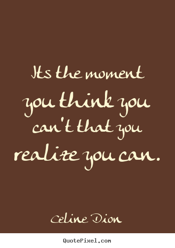 Quotes about inspirational - Its the moment you think you can't that you realize..