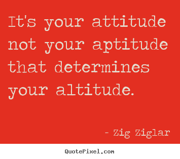 Design picture quotes about inspirational - It's your attitude not your aptitude that..