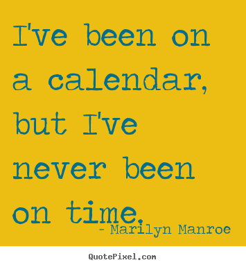 Create graphic picture quotes about inspirational - I've been on a calendar, but i've never been..