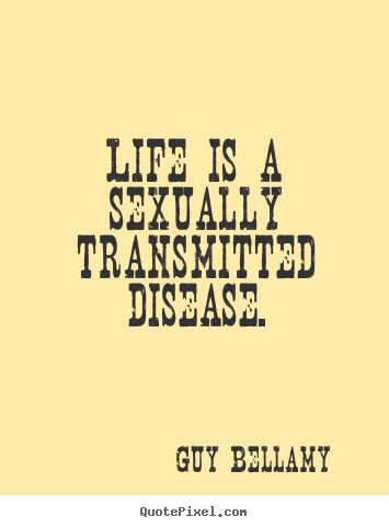 Design picture quotes about inspirational - Life is a sexually transmitted disease.