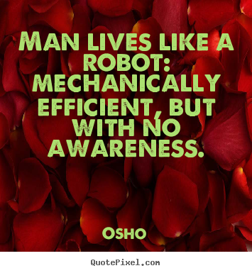 Create custom picture quotes about inspirational - Man lives like a robot: mechanically efficient,..