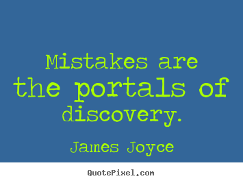 Create graphic picture quotes about inspirational - Mistakes are the portals of discovery.