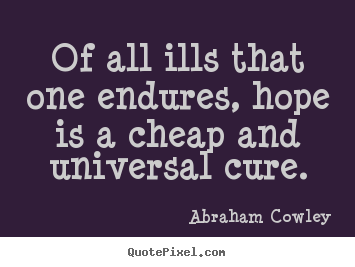 Design custom picture quotes about inspirational - Of all ills that one endures, hope is a..