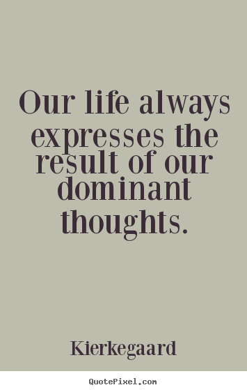 Create graphic picture quote about inspirational - Our life always expresses the result of our dominant..