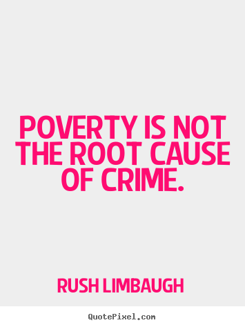 poverty as a cause of crime Moreover, poverty may lead to an actual or perceived inferior education, which would cause youth to count on less access to quality schools, jobs, and role models, decreasing the opportunity costs of crime and increasing the probability of youth spending time on the street associating with gangs, etc (ludwig 1.