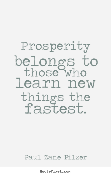 Design your own picture quote about inspirational - Prosperity belongs to those who learn new things the fastest.