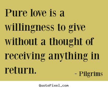 Pure Love Quotes Adorable Inspirational Quotes  Pure Love Is A Willingness To Give Without