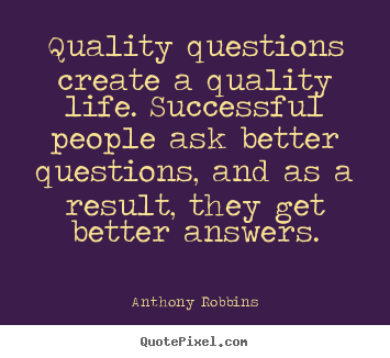 Quotes Questions Alluring Quotes About Inspirational  Quality Questions Create A Quality