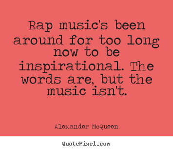 Quote about inspirational - Rap music's been around for too long now