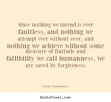 Create picture quote about inspirational - Since nothing we intend is ever faultless, and nothing..
