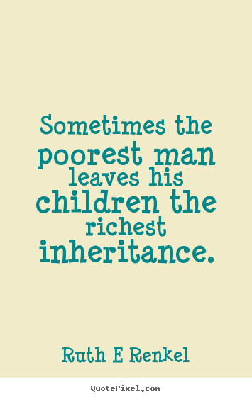 Quotes about inspirational - Sometimes the poorest man leaves his children the richest..