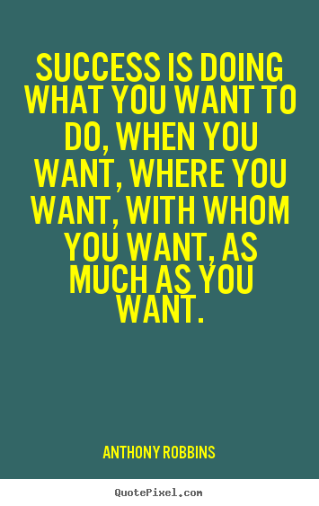 Quote about inspirational - Success is doing what you want to do, when you..