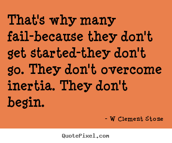 W Clement Stone picture quotes - That's why many fail-because they don't get started-they.. - Inspirational quote