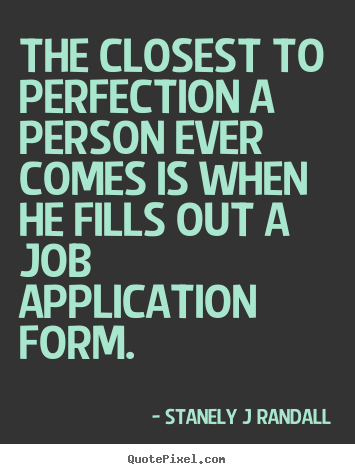 Stanely J Randall picture quotes - The closest to perfection a person ever comes is when he.. - Inspirational quote