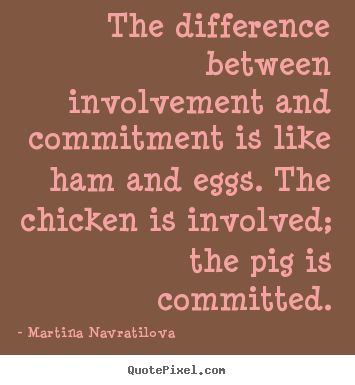 Martina Navratilova picture quotes - The difference between involvement and commitment.. - Inspirational sayings