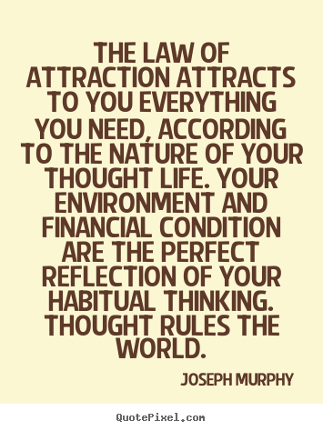 The law of attraction attracts to you everything you need,.. Joseph Murphy best inspirational quotes