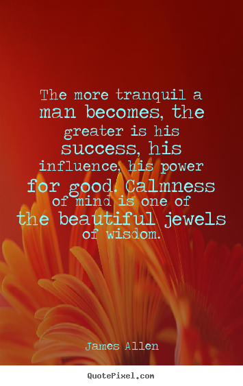 Make picture quotes about inspirational - The more tranquil a man becomes, the greater is his..