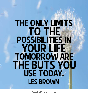 Inspirational quotes - The only limits to the possibilities in..