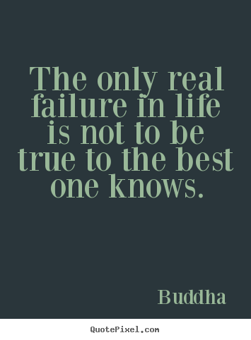 Create your own picture quotes about inspirational - The only real failure in life is not to be..