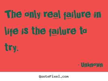 Unknown picture quotes - The only real failure in life is the failure.. - Inspirational quotes