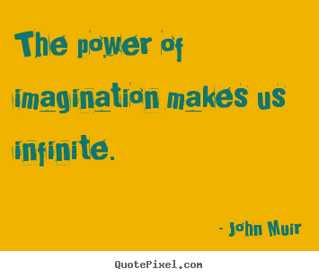 Make picture quotes about inspirational - The power of imagination makes us infinite.
