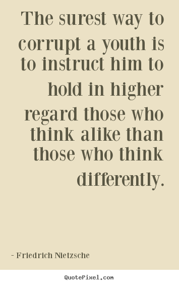 Quotes about inspirational - The surest way to corrupt a youth is to instruct him to hold in..