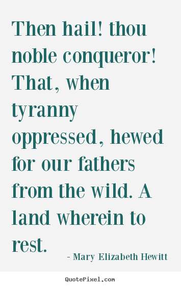 Mary Elizabeth Hewitt picture quotes - Then hail! thou noble conqueror! that, when.. - Inspirational quote