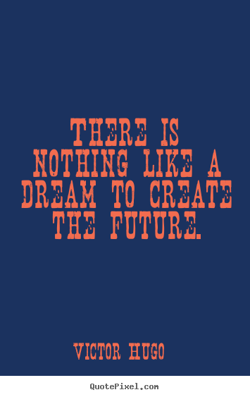 Inspirational quotes - There is nothing like a dream to create the..