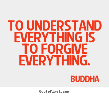 Buddha picture quotes - To understand everything is to forgive everything. - Inspirational quotes