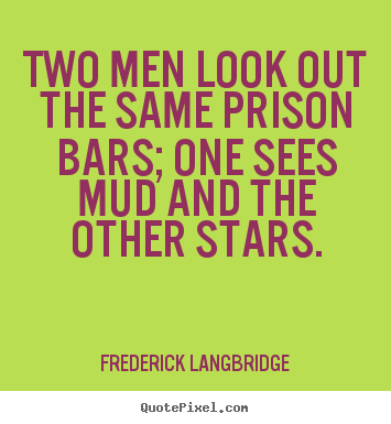 Frederick Langbridge picture quotes - Two men look out the same prison bars; one sees mud.. - Inspirational quotes