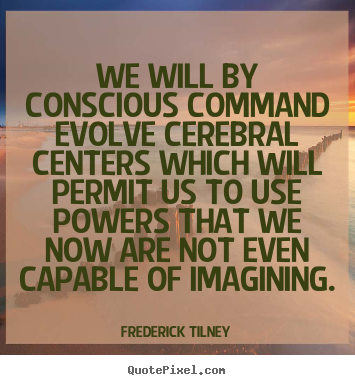 Inspirational quotes - We will by conscious command evolve cerebral..
